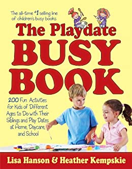 The Playdate Busy Book: 200 Fun Activities for Kids of Different Ages (Busy Books Series Book 6) (English Edition) par [Hanson, Lisa, Kempskie, Heather]
