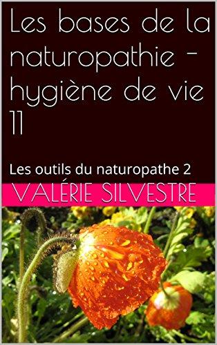 Les bases de la naturopathie - hygiène de vie 11: Les outils du naturopathe 2