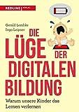 Die Lüge der digitalen Bildung: Warum unsere Kinder das Lernen verlernen - Gerald Lembke, Ingo Leipner