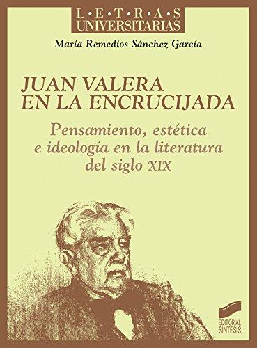 Juan Valera en la encrucijada (Letras Universitarias) por María Remedios Sánchez García