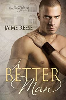A Better Man (The Men of Halfway House Book 1) by [Reese, Jaime]