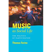 Turino, T: Music as Social Life: The Politics of Participation (Chicago Studies in Ethnomusicology)