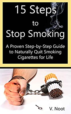 Stop Smoking: Stop Smoking Fast: 15 Steps to Stop Smoking: A Proven Step-by-Step Guide to Naturally Quit Smoking Cigarettes for Life (Quit Smoking Method)