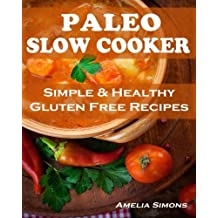 Paleo Slow Cooker (Large Print Edition): Simple and Healthy Gluten Free Recipes by Amelia Simons (2013-11-24)