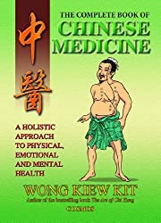 Complete Book of Chinese Medicine: A Holistic Approach to Physical, Emotional and Mental Health by Wong Kiew Kit (2002-01-01)
