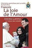La joie de l'amour : Amoris Laetitia, sur l'amour dans la famille