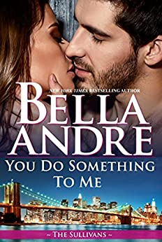 You Do Something To Me (New York Sullivans #3) (The Sullivans Book 17) by [Andre, Bella]