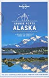 Lonely Planet Cruise Ports Alaska (Lonely Planet Travel Guide)