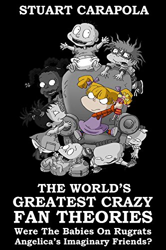 The World's Greatest Crazy Fan Theories: Were The Babies On Rugrats Angelica's Imaginary Friends? (English Edition) (Angelica Von Rugrats)