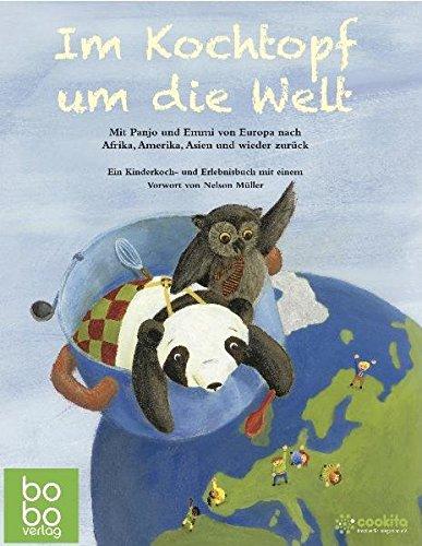 Preisvergleich Produktbild Im Kochtopf um die Welt: Mit Panjo und Emmi von Europa nach Afrika,  Amerika,  Asien und wieder zurück. Ein Kinderkoch- und Erlebnisbuch