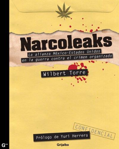 Descargar Libro Narcoleaks: La alianza México - Estados Unidos en la guerra contra el crimen organizado de Wilbert Torre
