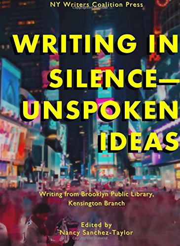 Writing In Silence-Unspoken Ideas: Writing from Brooklyn Public Library, Kensington Branch