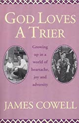 God Loves a Trier: Growing Up in a World of Heartache,Joy and Adversity by James Cowell (2003-05-01)