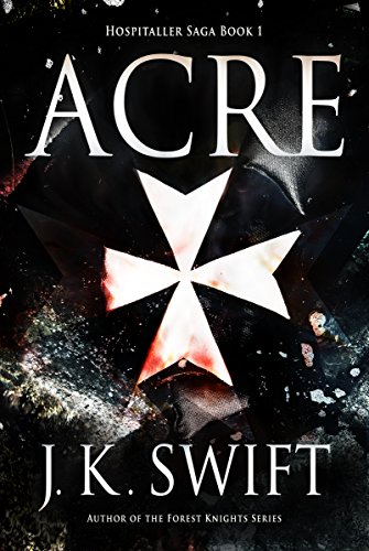 Acre (Hospitaller Saga Book 1) (English Edition) par J. K. Swift