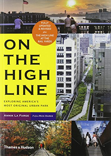 on-the-high-line-exploring-new-yorks-most-original-urban-park-by-annik-la-farge-7-apr-2014-paperback