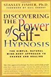 Discovering the Power of Self-hypnosis: The Simple, Natural Mind-body Approach to Change and Healing