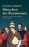 Menschen der Renaissance: Sieben Porträts aus Politik, Wirtschaft, Kirche und Kultur - Rüdiger Kaldewey