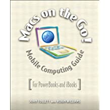 Macs on the Go: Mobile Computing Guide - for PowerBooks and IBooks