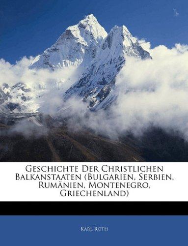 Geschichte Der Christlichen Balkanstaaten (Bulgarien, Serbien, Rumnien, Montenegro, Griechenland)