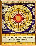 Welt der Astrologie: Eine praktische Einführung in die Astrologie - Julia Parker, Derek Parker