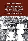 Les Fantômes du roi Léopold - Le terreur coloniale dans l'Etat du Congo, 1884-1908