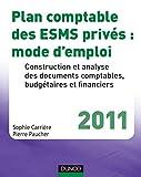 Plan comptable des ESMS privés : mode d'emploi - 2011 : Construction et analyse des documents comptables, budgétaires et financiers (Hors Collection)...
