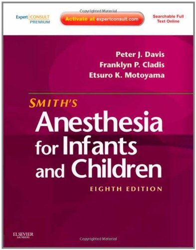 Smith's Anesthesia for Infants and Children: Expert Consult Premium Edition - Enhanced Online Features and Print, 8e by Peter J. Davis MD (11-Apr-2011) Hardcover