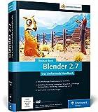 Blender 2.7: Das umfassende Handbuch – Das zuverlässige Nachschlagewerk mit allen Werkzeugen, Funktionen und Techniken (Galileo Design)