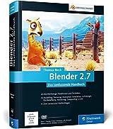 Blender 2.7: Das umfassende Handbuch - Das zuverlässige Nachschlagewerk mit allen Werkzeugen, Funktionen und Techniken (Galileo Design)