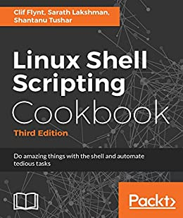 Linux Shell Scripting Cookbook - Third Edition: Do amazing things with the shell and automate tedious tasks by [Flynt, Clif, Lakshman, Sarath, Tushar, Shantanu]