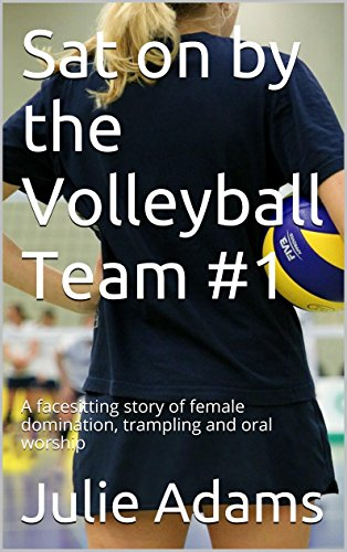 Sat on by the Volleyball Team #1: A facesitting story of female domination, trampling and oral worship (English Edition)