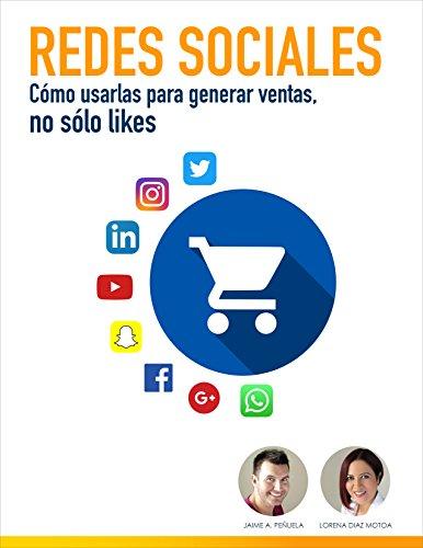 Redes Sociales: Cómo usarlas para generar ventas, no sólo likes por Lorena Diaz Motoa