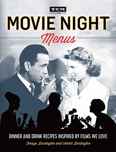 Movie Night Menus: Dinner and Drink Recipes Inspired by the Films We Love (Turner Classic Movies) Turner Classic