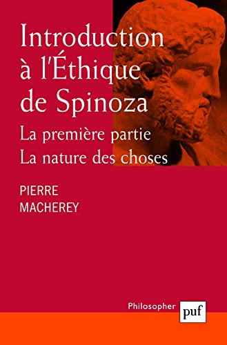 Introduction à l'éthique de Spinoza : La premières partie, la nature des choses par Pierre Macherey