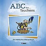 ABC des... Tauchens: Ein fröhliches Wörterbuch