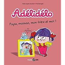 Adélidélo, Tome 03: Papa, maman, mon frère et moi ! (Mini BD Kids Adélidélo)
