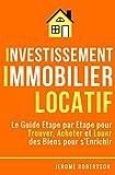 Investissement Immobilier Locatif: Le Guide Etape par Etape pour Trouver, Acheter et Louer des Biens pour s'Enrichir