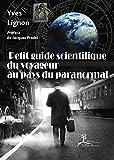 Petit guide scientifique du voyageur au pays du paranormal: À la découverte des phénomènes occultes (French Edition)