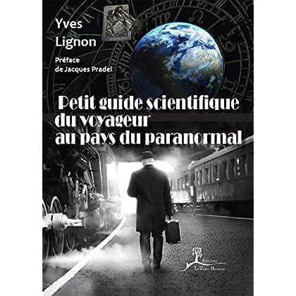 Petit guide scientifique du voyageur au pays du paranormal: À la découverte des phénomènes occultes