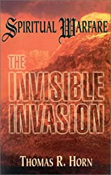 Spiritual Warfare: The Invisible Invasion by Thomas R. Horn (1998-05-06)