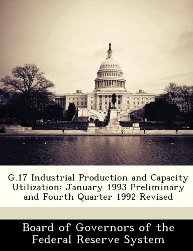 G.17 Industrial Production and Capacity Utilization: January 1993 Preliminary and Fourth Quarter 1992 Revised