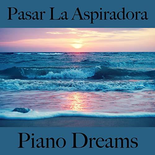 Pasar La Aspiradora: Piano Dreams - La Mejor Música Para Descancarse