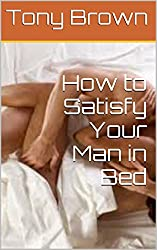 How to Satisfy Your Man in Bed (English Edition)