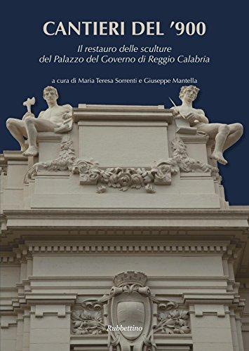 Cantieri del '900. Il restauro dell sculture del Palazzo del Governo di Reggio Calabria. Ediz. a colori