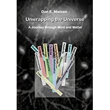 Unwrapping the Universe: A Journey through Mind and Matter (English Edition)