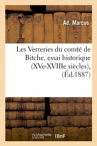 Les Verreries du comté de Bitche, essai historique (XVe-XVIIIe siècles), (Éd.1887) par Ad. Marcus