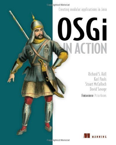 OSGi in Action: Creating Modular Applications in Java by Richard Hall (April 28 2011)