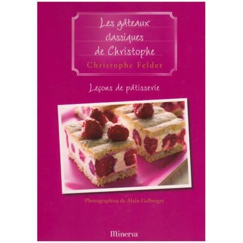 Leçons de pâtisserie : Tome 8, Les gâteaux classiques de Christophe