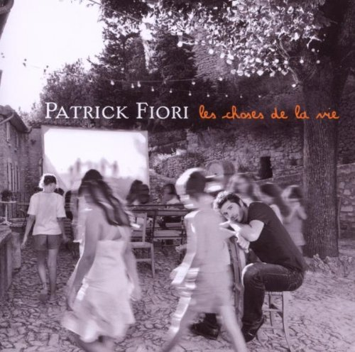 Les Choses De La Vie by PATRICK FIORI (2008-12-02)