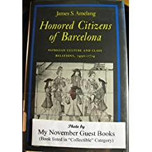 Honored Citizens of Barcelona: Patrician Culture and Class Relations, 1490-1714